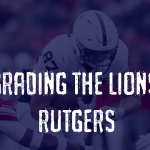 Grading the Lions - Rutgers Scarlet Knights