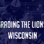 Grading the Lions - Wisconsin Badgers